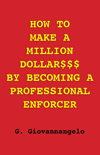 How to make a million dollar$$$ by becoming a professional enforcer