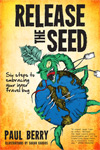Release the Seed by Paul Berry