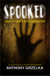 Spooked - Ghostly Talee & Eerie Encounters by Anthony Grzelka